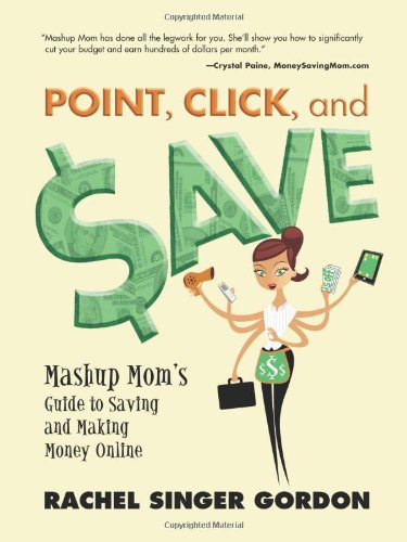 Point, Click, And Save: Mashup Mom'S Guide To Saving And Making Money Online front-32810