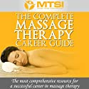 The Complete Massage Therapy Career Guide: The Most Comprehensive Resource for a Successful Career in Massage Therapy Audiobook by Neal Lyons Narrated by Neal Lyons