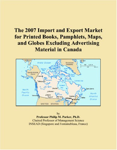 The 2007 Import and Export Market for Printed Books, Pamphlets, Maps, and Globes Excluding Advertising Material in Canada