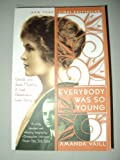 Everybody Was So Young: Gerald and Sara Murphy: A Lost Generation Love Story (0767903706) by Amanda Vaill