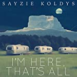 I'm Here, That's All | Sayzie Koldys