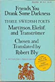 Friends, You Drank Some Darkness: Three Swedish Poets - Harry Martinson, Gunnar Ekelof, and Tomas Transtromer (English and Swedish Edition)