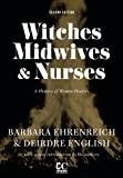 Witches, Midwives, & Nurses: A History of Women Healers (Contemporary Classics)