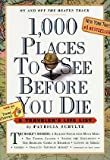 1,000 Places to See Before You Die, updated ed. (2010) (1,000 Before You Die) (Paperback)