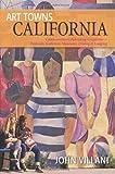 Art Towns California: Communities Celebrating Creativity: Festivals, Galleries, Museums, Dining & Lodging