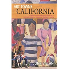 Art Towns California: Communities Celebrating Creativity: Festivals, Galleries, Museums, Dining & Lodging