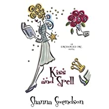 Kiss and Spell: A Novel (       UNABRIDGED) by Shanna Swendson Narrated by Eva Wilhelm
