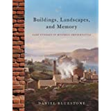 Buildings, Landscapes, and Memory: Case Studies in Historic Preservation ~ Daniel M. Bluestone