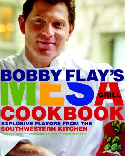 Download Bobby Flay's Mesa Grill Cookbook: Explosive Flavors from the Southwestern Kitchen