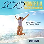 200 Powerful Positive Affirmations and 6 Simple Tips to Put Them to Work | Andy Grant