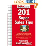 201 Super Sales Tips: Field-Tested Strategies for Painless Prospecting, Perfect Presentations, and a Quick Close...