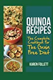 Quinoa Recipes: The Complete Cookbook For The Grain Free Diet: Nutrition Made Easy Using Quinoa Recipes