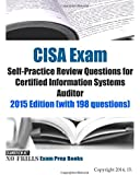 CISA Exam Self-Practice Review Questions for Certified Information Systems Auditor: 2015 Edition (with 198 questions)