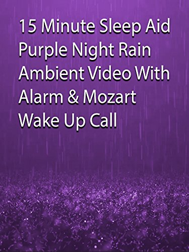 15 Minute Sleep Aid Purple Night Rain Ambient Video with Alarm & Mozart Wake Up Call