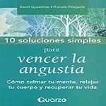 10 Soluciones simples para vencer la angustia [10 Simple Solutions to Worry]: Como calmar tu mente, relajar tu cuerpo y recuperar tu vida   Kevin Gyoerkoe,Panela Wiegartz