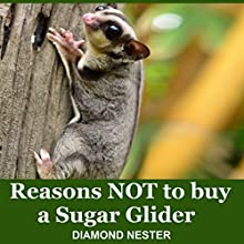 Reasons Not to Buy a Sugar Glider: A Short Guide on What to Expect When Purchasing One of These Amazing Marsupials Audiobook by Diamond Nester Narrated by J.T. McDaniel