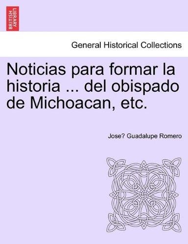 Noticias para formar la historia ... del obispado de Michoacan, etc.  [Guadalupe Romero, Josè] (Tapa Blanda)