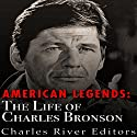 American Legends: The Life of Charles Bronson Audiobook by  Charles River Editors Narrated by Scott Clem
