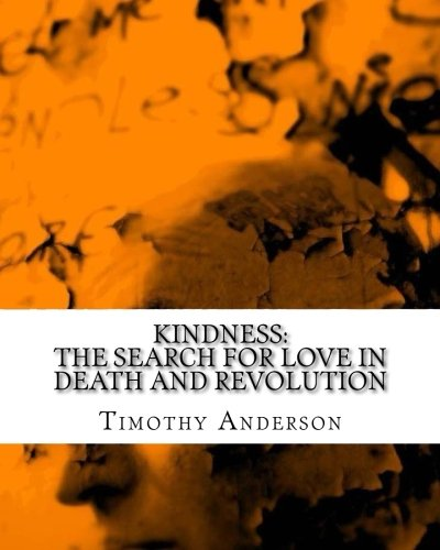 Kindness: The Search for Love in Death and Revolution