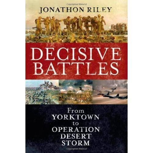 Decisive Battles: From Yorktown to Operation Desert Storm