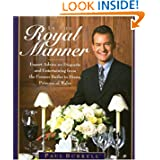 In the Royal Manner : Expert Advice on Etiquette and Entertaining from the Former Butler to Diana, Princess of Wales Queen Victoria at Home