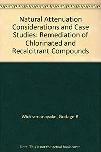 Natural attenuation considerations and case studies : remediation of chlorinated and recalcitrant compounds