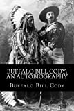 Buffalo Bill Cody: An Autobiography