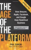 img - for The Age of the Platform: How Amazon, Apple, Facebook, and Google Have Redefined Business by Phil Simon (2011) Paperback book / textbook / text book