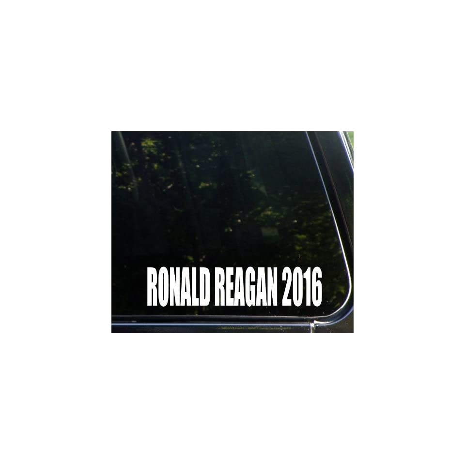 Ronald Reagan for President 2016   Funny Die Cut Decal / Sticker   NOT Printed For Window, Car, Truck, Laptop, Etc