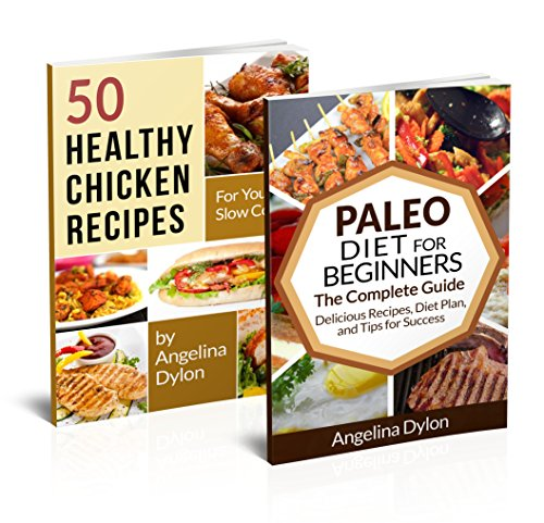 The Paleo Diet for Beginners And 50 Healthy Chicken Recipes for Your Slow Cooker - 2 in 1 The Paleo Diet for Beginners, 50 Healthy Chicken Recipes for Your Slow Cooker Box Set(5) by Angelina Dylon