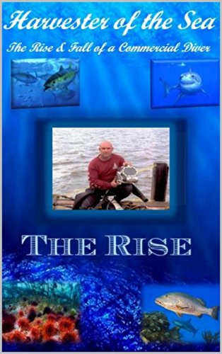 Kurt Ward - Harvester of the Sea: The Rise & Fall of a Commercial Diver