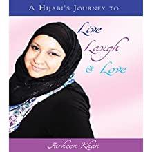 A Hijabi's Journey to Live, Laugh & Love (       UNABRIDGED) by Farheen Khan Narrated by Farheen Khan