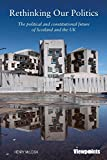 img - for Rethinking Our Politics: The political and constitutional future of Scotland and the UK (Viewpoints) book / textbook / text book