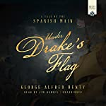 Under Drake's Flag: A Tale of the Spanish Main | George Alfred Henty