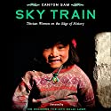 Sky Train: Tibetan Women on the Edge of History (       UNABRIDGED) by Canyon Sam Narrated by Donna Postel