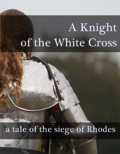 Henty George Alfred - A Knight of the White Cross : a tale of the siege of Rhodes (Annotated) (English Edition)