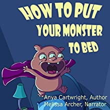 How to Put Your Monster to Bed Audiobook by Anya Cartwright Narrated by Melissa D. Archer