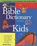 The Baker Bible Dictionary For Kids (1590270614) by Lucas, Daryl J.
