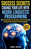img - for Success Secrets: Change Your Life With Neuro-Linguistic Programming. NLP Techniques for Personal and Professional Success and Lifestyle Transformation. ... Programming, NLP for Beginners Book 1) book / textbook / text book