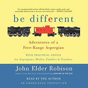 Be Different: Adventures of a Free-Range Aspergian with Practical Advice for Aspergians, Misfits, Families & Teachers | [John Elder Robison]
