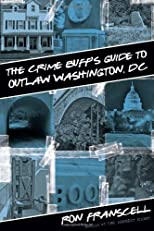 The Crime Buff's Guide to Outlaw Washington, DC