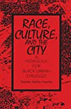 Race, Culture, and the City: A Pedagogy for Black Urban Struggle (S U N Y Series, Teacher Empowerment and School Reform)