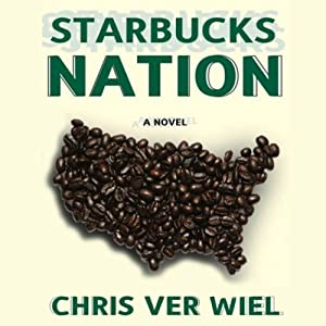 Starbucks Nation: A Satirical Novel of Hollywood | [Chris Ver Wiel]