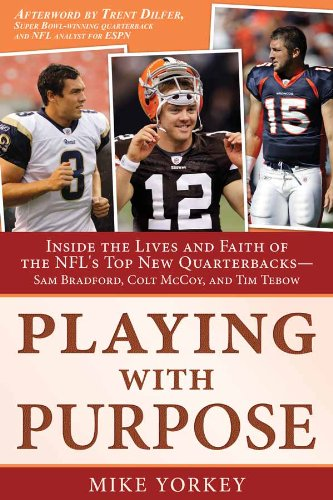 Playing with Purpose: Inside the Lives and Faith of the NFL's Top New Quarterbacks--Sam Bradford, Colt McCoy, and Tim Tebow