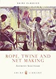 img - for Rope, Twine and Net Making (Shire Library) by Anthony Sanctuary (2009-01-20) book / textbook / text book
