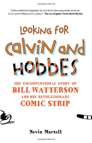 Looking for Calvin and Hobbes: The Unconventional Story of Bill Watterson and his Revolutionary Comic Strip by Nevin Martell