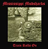 Songtexte von The Mississippi Mudsharks - Train Rolls On