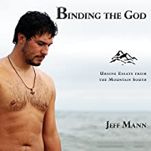 Binding the God: Ursine Essays from the Mountain South (       UNABRIDGED) by Jeff Mann Narrated by Jonathan Young