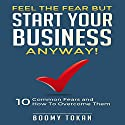 Feel the Fear but Start Your Business Anyway!: 10 Common Fears and How to Overcome Them (       UNABRIDGED) by Boomy Tokan Business Narrated by Misty Menees