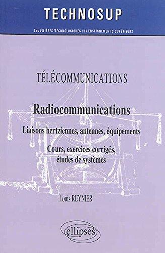 Radiocommunications : Liaisons hertziennes, antennes, équipements, cours, exercices corrigés, études de systèmes